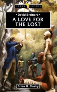 David Brainerd-A Love for the Lost by Brian Cosby